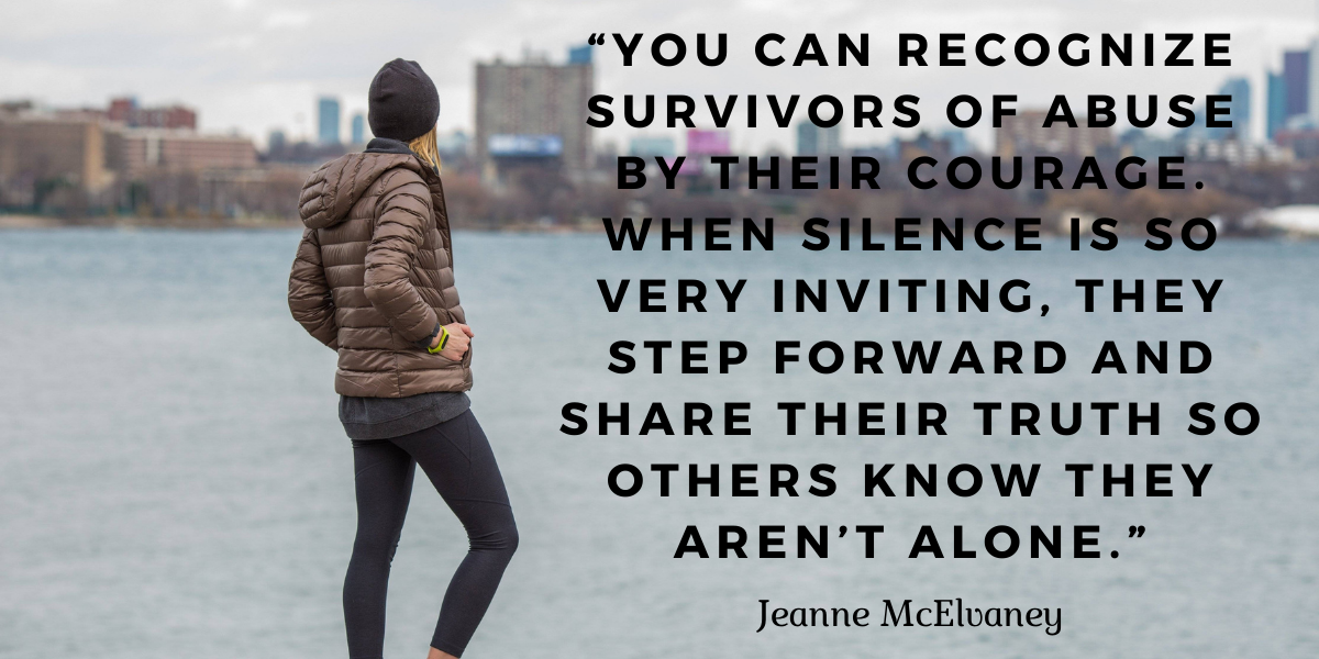 """""""You can recognize survivors of abuse by their courage. When silence is so very inviting, they step forward and share their truth so others know they aren't alone."""" (1)"""